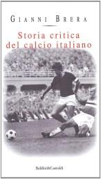 Storia critica del calcio italiano - Gianni Brera
