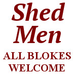 Shed Men - All Blokes Welcome