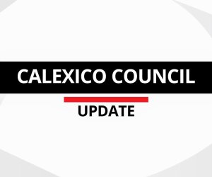 Calexico Council Was Likely to Pass Balanced 2020-21 Budget with Add-Ons