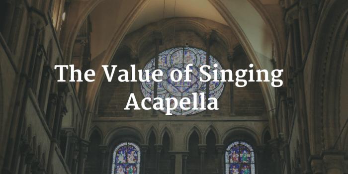 The Value of Singing Acapella