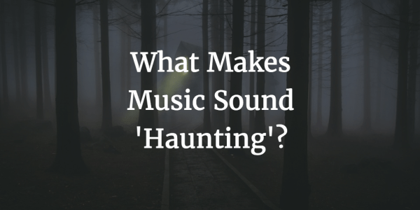 What Makes Music Sound 'Haunting'?