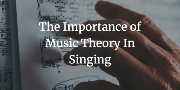 The Importance of Music Theory In Singing
