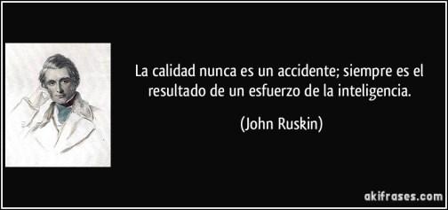 frase-la-calidad-nunca-es-un-accidente-siempre-es-el-resultado-de-un-esfuerzo-de-la-inteligencia-john-ruskin-140031