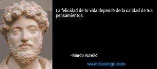 frase-la_felicidad_de_tu_vida_depende_de_la_calidad_de_tus_pensami-marco_aurelio