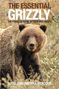 The Essential Grizzly – The Mingled Fates of Men and Bears - by Doug Peacock and Andrea Peacock 1