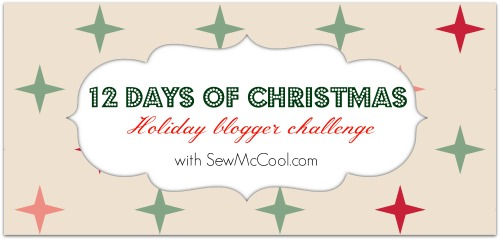 12 Days of Christmas Holiday Blogger Challenge with sewmccool.com large