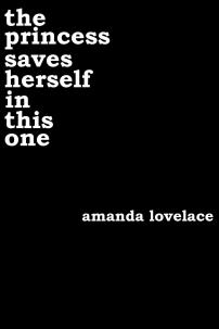 Princess Saves Herself in This One, The - Amanda Lovelace