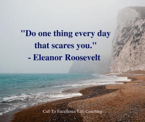 """""""Do one thing every day that scares you."""" - Eleanor Roosevelt"""