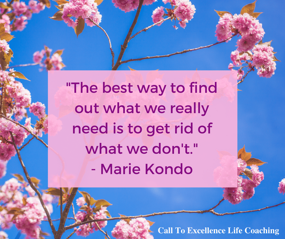 """The best way to find out what we really need is to get rid of what we don't."" - Marie Kondo"