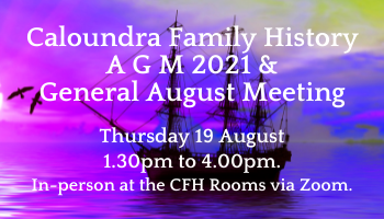 Caloundra Family History A G M 2021 & General August Meeting