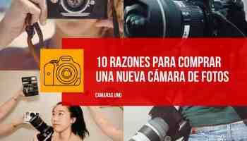 10 razones para comprar una nueva cámara de fotos