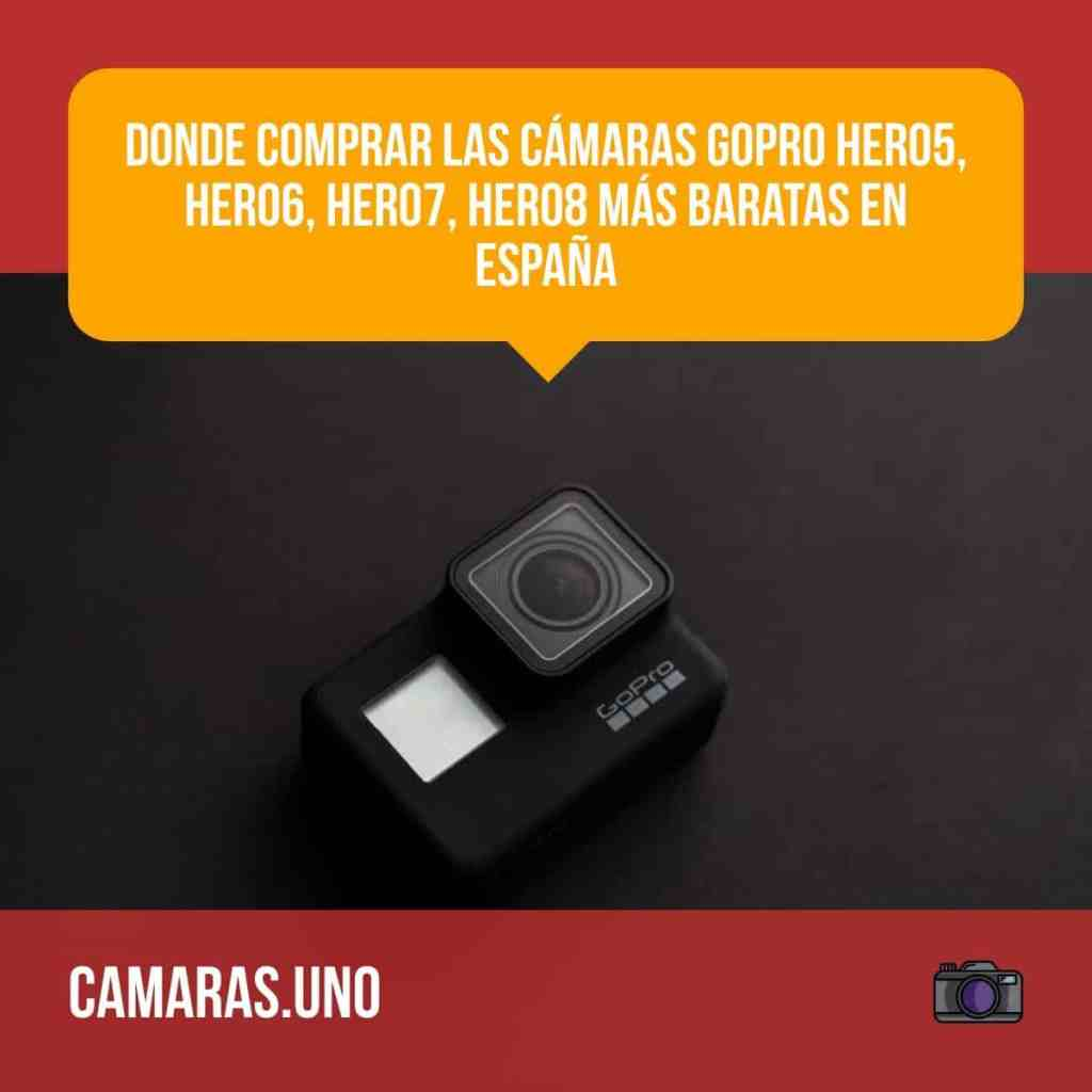¿Sabes dónde comprar las cámaras GoPro HERO5, HERO6, HERO7, HERO8 más baratas en España?