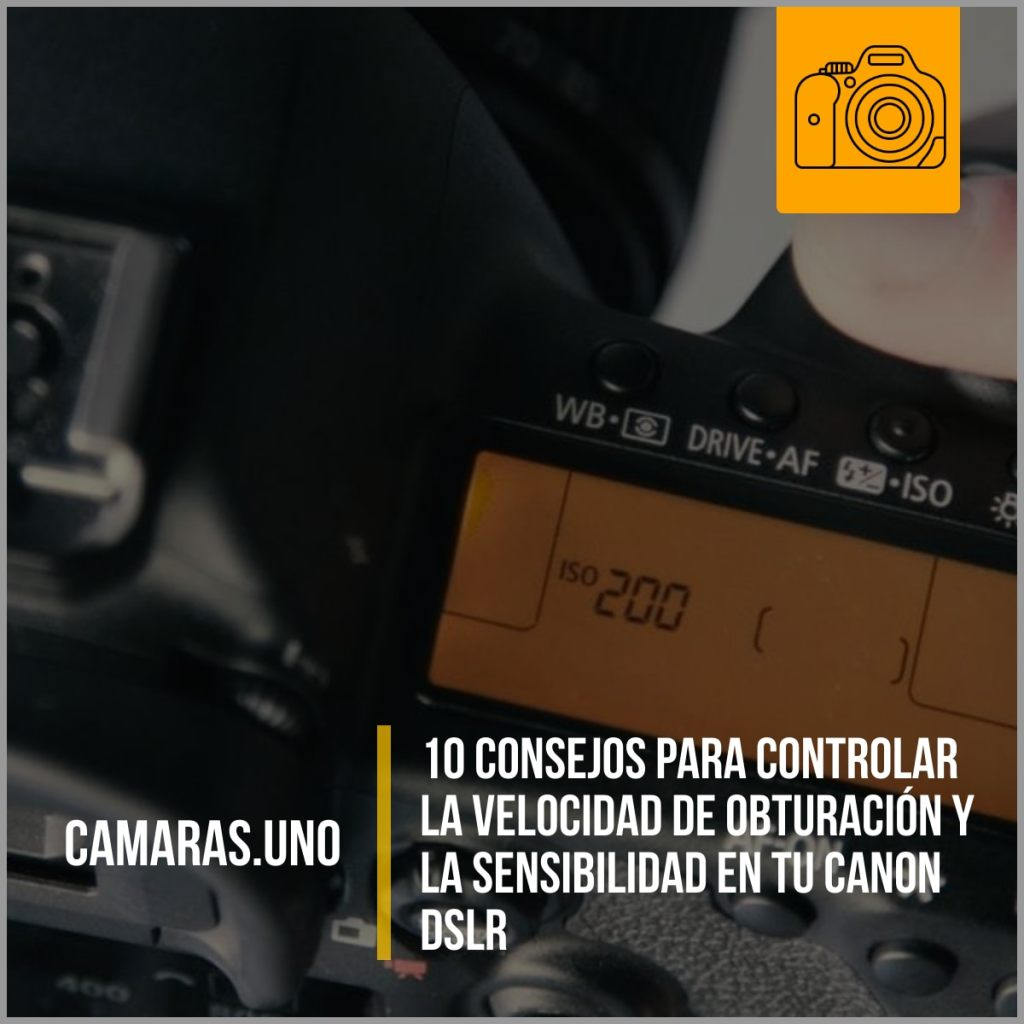 10 consejos para controlar la velocidad de obturación y la sensibilidad en tu Canon DSLR