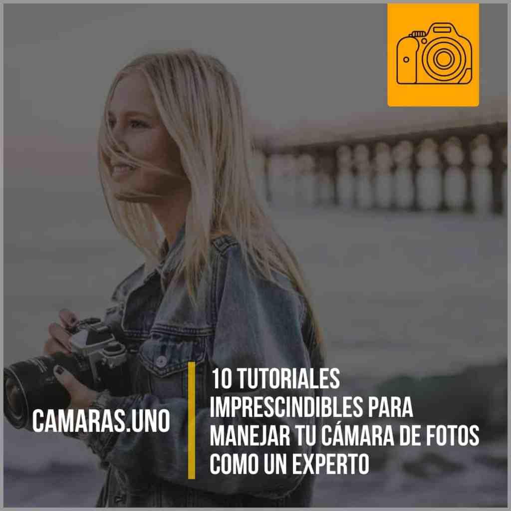 10 tutoriales imprescindibles para manejar tu cámara de fotos como un experto