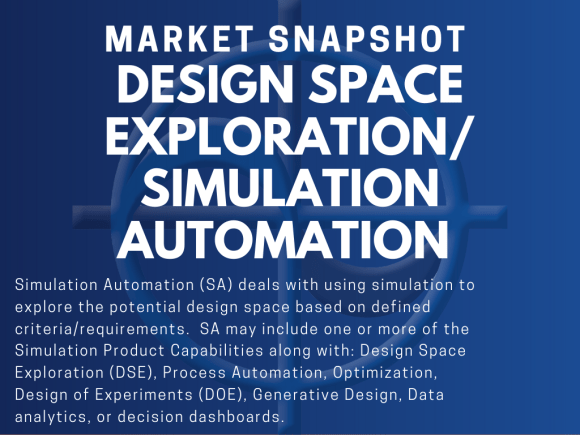 Design Space Exploration / Simulation Automation (DSE/SA) - Simulation Automation (SA) deals with using simulation to explore the potential design space based on defined criteria/requirements. SA may include one or more of the Simulation Product Capabilities along with: Design Space Exploration (DSE), Process Automation, Optimization, Design of Experiments (DOE), Generative Design, Data analytics, or decision dashboards.