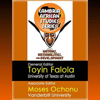 Toyin Falola Cambria Press Moses Ochonu African Studies