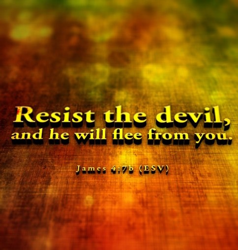 James 4:7 - Resist the devil, and he will flee from you
