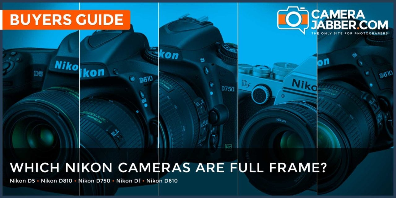 Which Nikon cameras are full frame, FX format? | Camera Jabber