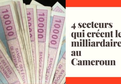 4 secteurs qui créent des milliardaires au Cameroun