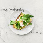 What I Ate Wednesday – August 15, 2018