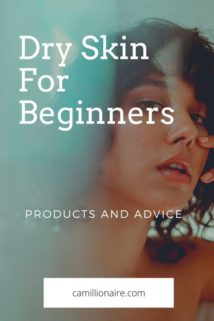 Dry skin for beginners - products and advice