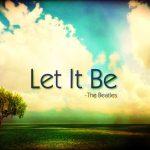 IMPARA A LASCIARE CHE LE COSE ACCADANO… (da leggere)… LET IT BE