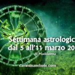 SETTIMANA ASTROLOGICA DAL 5 AL 11 MARZO 2018 di Maddalena