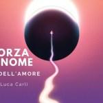 UNA FORZA SENZA NOME– L'ENERGIA DELL 'AMORE di Luca Carli