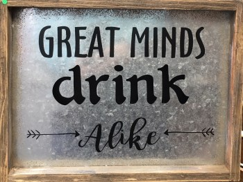 Great Minds Drink Alike Sign