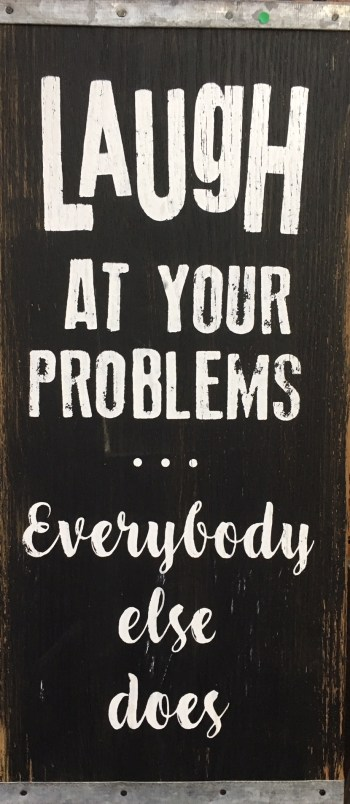 Laugh at Your Problems Sign