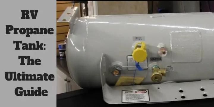 rv propane tank the ultimate guide