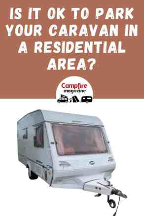 Is It Ok To Park a Caravan In a Residential Area, Roadside or Outside Your House?