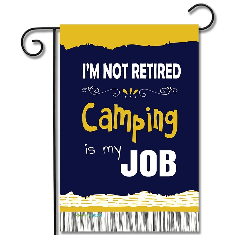 I'm Not Retired Camping Is My Job
