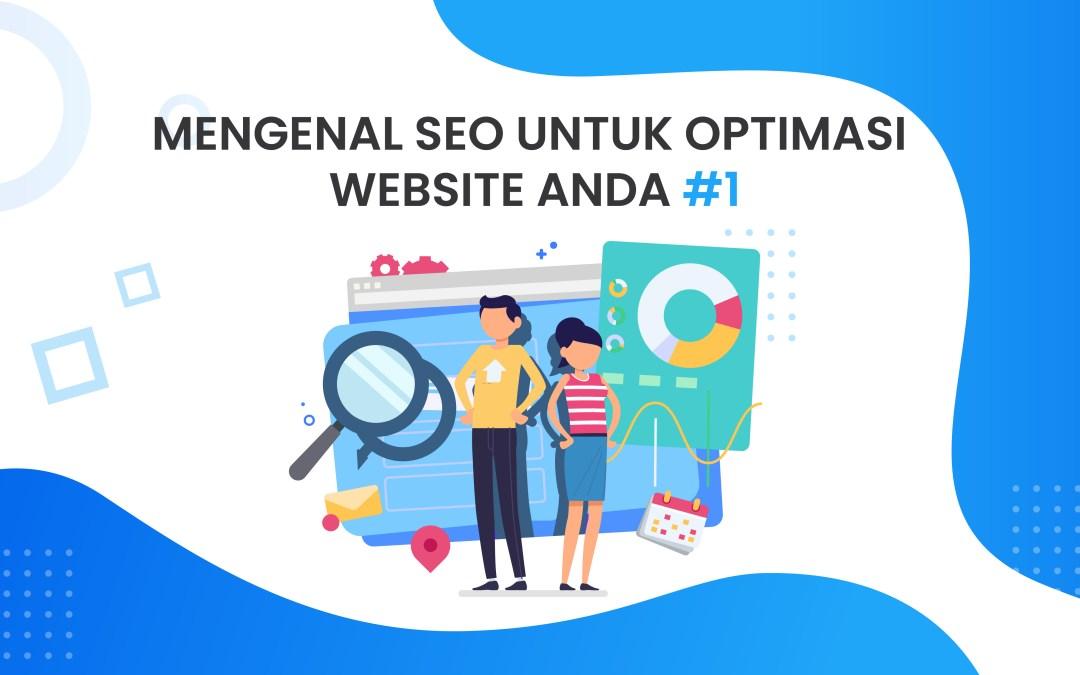 "Belajar SEO Part 1: ""Mengenal SEO untuk Optimasi Website Anda"""