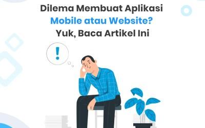 Dilema Membuat Aplikasi Mobile atau Website? Yuk, Baca Artikel Ini