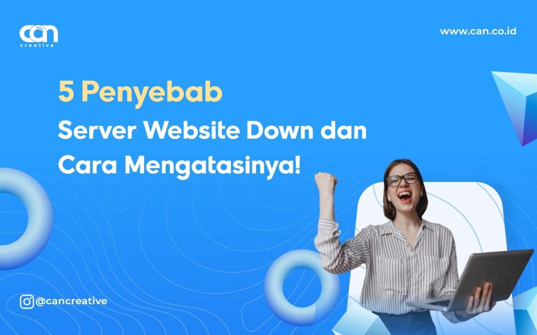 Inilah 5 Penyebab Server Website Down dan Cara Mengatasinya!