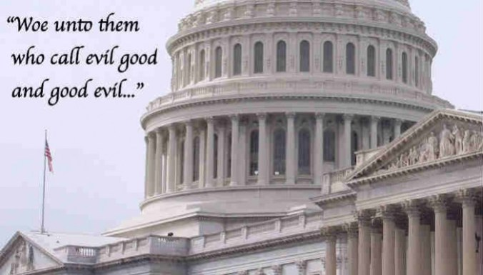 Woe unto them who call evil good and good evil…