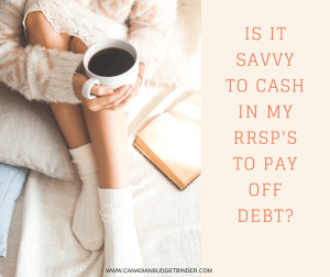 Reader Question: Is It Savvy To Cash In My RRSP's To Pay Off Debt?