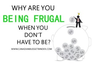 Why Are You Being Frugal When You Don't Have To Be?
