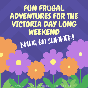 Fun Frugal Adventures For The Victoria Day Long Weekend  : The Saturday Weekend Review #173