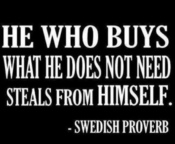 he who buys what he does not need steals from himself