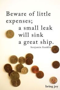 be aware of little expenses a small leak will sink a great ship(1)