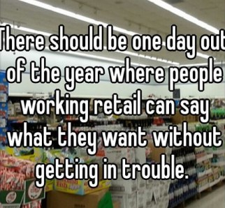 day for retail clerks to tell customers what they think without getting in trouble(1)