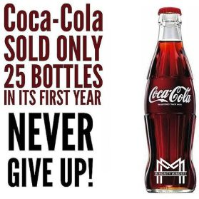 coca cola only sold 25 bottle in it's first year never give up