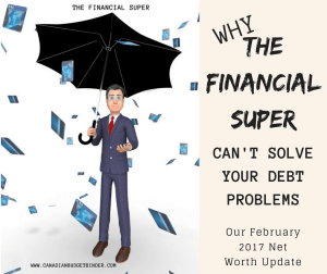Why The Financial Super Can't Solve Your Debt Problems : February Net Worth Update (+1.34%)