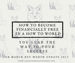 How to become Financially Free in a How To World : March Net Worth Update (+1.46%)