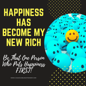 happiness is my new rich be that one person who puts happiness first