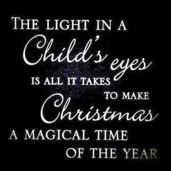the light in a childs eyes to make Christmas magical this time of year quote