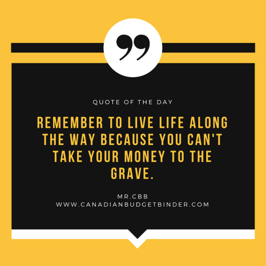 remember to live life along the way you can take money to the grave quote