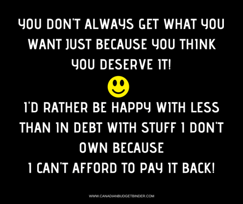 YOU DON'T ALWAYS GET WHAT YOU WANT JUST BECAUSE YOU THINKYOU DESERVE IT!